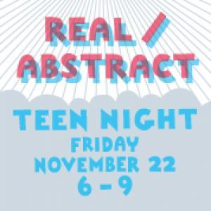 Teen Night: Real/Abstract