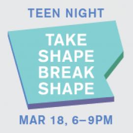 Teen Night: Take Shape Break Shape