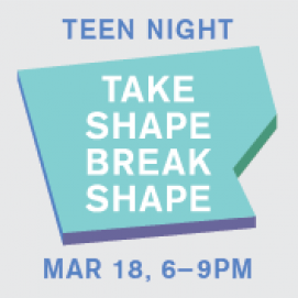Teen Night: Take Shape Break Shape
