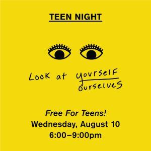 Teen Night: Look at Yourself/Ourselves