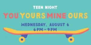 Teen Night: Your Yours Mine Ours