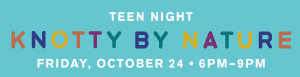 Teen Night: Knotty By Nature