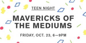 Teen Night: Mavericks of the Medium